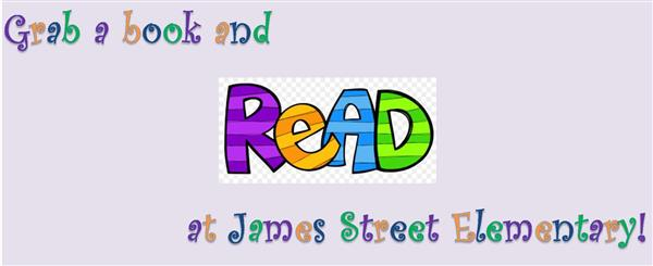 Image that says Grab a Book and Read at James Street Elementary!