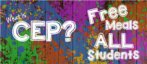 Image that says What is CEP? FREE Meals ALL Students